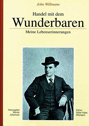 Handel mit dem Wunderbaren - Meine Lebenserinnerungen von Carl Willmann
